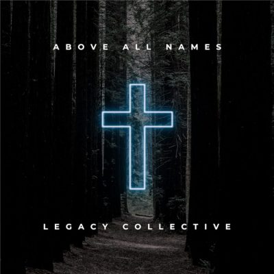 Songbird Productions | Legacy Collective | Above All Names