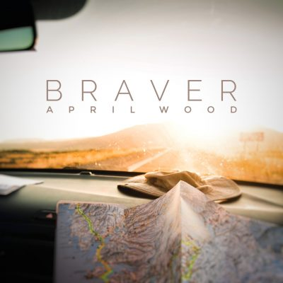 Songbird Productions | April Wood | Braver